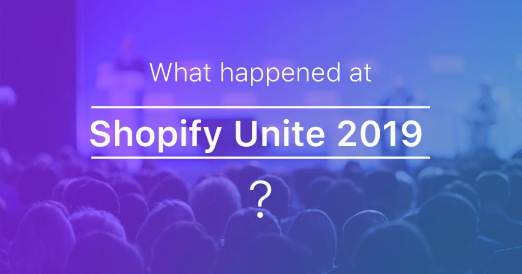 What Happened at Shopify Unite 2019?