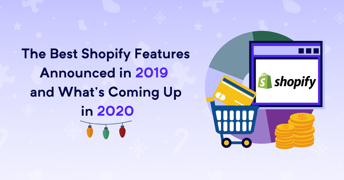 The best Shopify features announced in 2019 and what's coming up in 2020