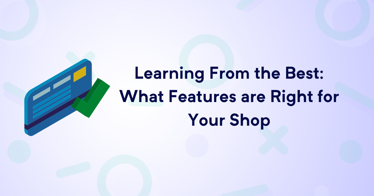 Learning from the best: What features are right for your Shop