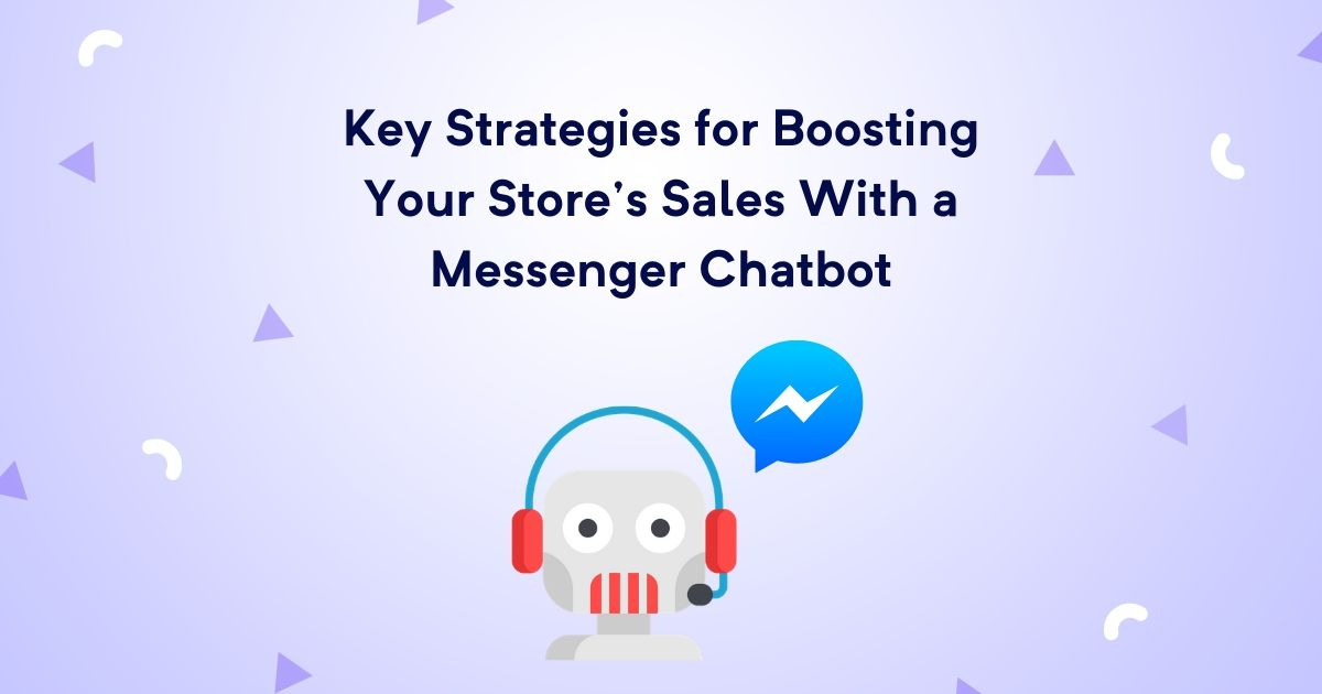 Key Strategies for Boosting Your Store's Sales With a Messenger Chatbot