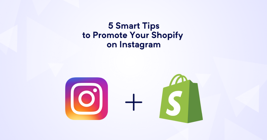 5 Smart Tips to Promote Your Shopify on Instagram